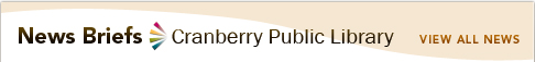 News Briefs Cranberry Public Library - View All News