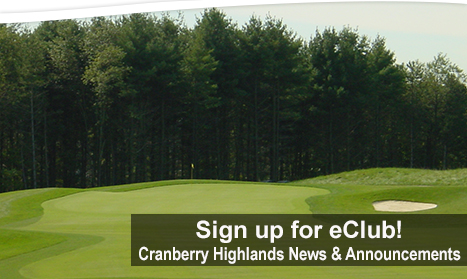 Sign up for eClub News and Announcements from Cranberry Highlands